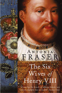 the six wives of henry VIII Antonia Fraser